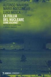 LA FOLLIA DEL NUCLEARE - COME USCIRNE? di Alfonso Navarra, Mario Agostinelli, Luigi Mosca