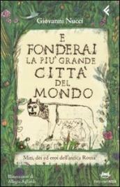 E FONDERAI LA PIù GRANDE CITTà DEL MONDO Miti, dei ed eroi dell'antica Roma di Giovanni Nucci