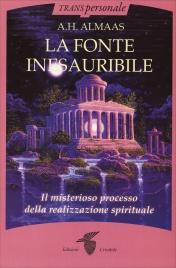 LA FONTE INESAURIBILE Il misterioso processo della realizzazione spirituale di A.H. Almaas