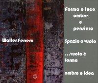 FORMA E LUCE OMBRE E PENSIERO Spazio vuoto...vuoto è forma ombre e idea di Walter Ferrero
