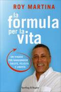 LA FORMULA PER LA VITA Un viaggio per raggiungere salute, felicità e libertà di Roy Martina