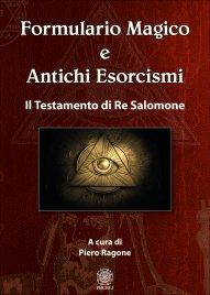 FORMULARIO MAGICO E ANTICHI ESORCISMI Il Testamento di Re Salomone di Piero Ragone