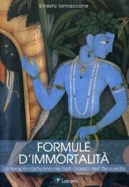 FORMULE D'IMMORTALITà La terapia rasayana nei testi classici dell'ayurveda di Ernesto Iannaccone