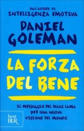 LA FORZA DEL BENE Il messaggio del Dalai Lama per una nuova visione del mondo di Daniel Goleman