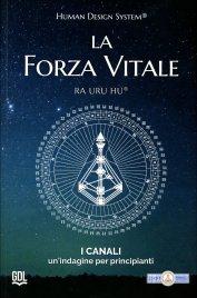 LA FORZA VITALE - HUMAN DESIGN SYSTEM® I canali. Un'indagine per principianti di Ra Uru Hu