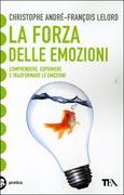 LA FORZA DELLE EMOZIONI Comprendere, esprimere e trasformare le nostre emozioni - Nuova edizione di Christophe André, Francois Lelord