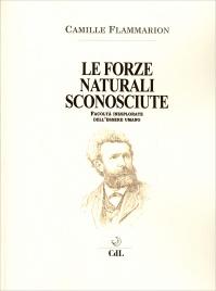 LE FORZE NATURALI SCONOSCIUTE Facoltà inesplorate dell'essere umano di Camille Flammarion