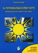 IL FOTOVOLTAICO PER TUTTI Manuale pratico per esperti e meno esperti - IV Edizione di Francesco Groppi
