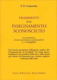 FRAMMENTI DI UN INSEGNAMENTO SCONOSCIUTO La testimonianza di otto anni di lavoro come discepolo di G.I. Gurdjieff di P.D. Ouspensky