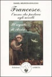 FRANCESCO, L'UOMO CHE PARLAVA AGLI UCCELLI Il segreto di Assisi di Daniel Meurois