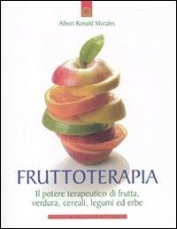 FRUTTOTERAPIA Il potere terapeutico di frutta, verdura, cereali, legumi ed erbe di Albert Ronald Morales