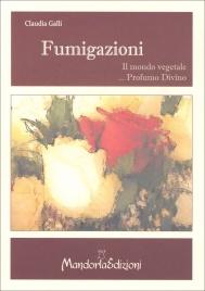 FUMIGAZIONI Il mondo vegetale ...profumo divino di Claudia Galli
