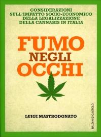 FUMO NEGLI OCCHI Considerazioni sull'impatto socio-economico della legalizzazione della cannabis in omaggio di Luigi Mastrodonato