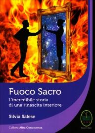 FUOCO SACRO L'incredibile storia di una rinascita interiore di Silvia Salese