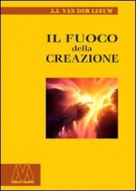IL FUOCO DELLA CREAZIONE di J.J. Van der Leeuw