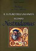 IL FUTURO DELL'UMANITà SECONDO NOSTRADAMUS Profezie per il terzo millennio di Flavio Ceradini