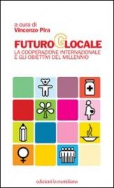 FUTURO GLOBALE La cooperazione internazionale e gli obiettivi del millennio di Vincenzo Pira