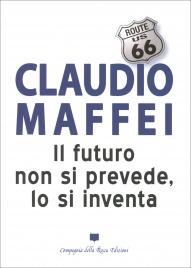 IL FUTURO NON SI PREVEDE, LO SI INVENTA di Claudio Maffei