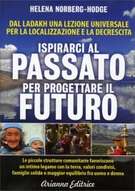 ISPIRARCI AL PASSATO PER PROGETTARE IL FUTURO Dal Ladakh una lezione universale per la localizzazione e la decrescita di Helena Norberg-Hodge
