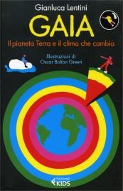 GAIA Il pianeta terra e il clima che cambia di Gianluca Lentini