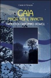 GAIA, MAGIA PER IL PIANETA di Francesca Ciancimino Howell