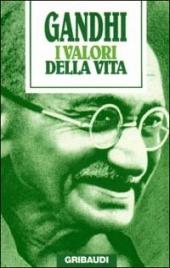 I VALORI DELLA VITA Massime spirituali di Mohandas Karamchand Gandhi
