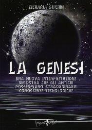 LA GENESI Una nuova interpretazione dimostra che gli antichi possedevano straordinarie conoscenze tecnologiche di Zecharia Sitchin