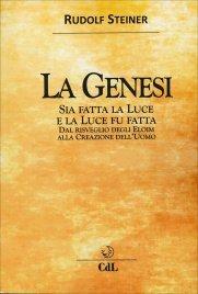 LA GENESI Sia fatta la luce e la luce fu fatta dal risveglio degli Eloim alla creazione dell'uomo di Rudolf Steiner