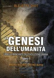 LA GENESI DELL'UMANITà - VOL. 1 L'anello mancante dell'evoluzione umana di Bleuette Diot