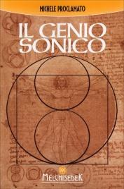 IL GENIO SONICO La scoperta incredibilie che lega ogni opera di Leonardo, ad un codice Divino di Michele Proclamato