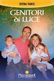 GENITORI DI LUCE Come affrontare l'incarico celeste di genitori e guidare le anime dei nostri figli verso la loro realizzazione spirituale di Cristiana Isabella Vignoli