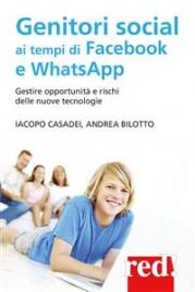 GENITORI SOCIAL AI TEMPI DI FACEBOOK E WHATSAPP (EBOOK) Gestire opportunità e rischi delle nuove tecnologie di Andrea Bilotto, Iacopo Casadei