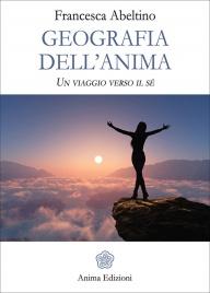 GEOGRAFIA DELL'ANIMA Un viaggio verso il sé di Francesca Abeltino