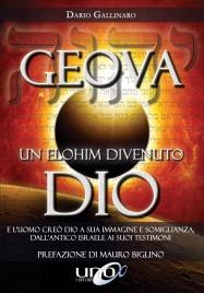 GEOVA UN ELOHIM DIVENUTO DIO E l'uomo creò Dio a sua immagine e somiglianza, dall'antico Israele ai suoi testimoni di Dario Gallinaro