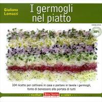 I GERMOGLI NEL PIATTO Oltre 80 ricette, gustose e salutari, per la cucina di tutti i giorni di Giuliana Lomazzi