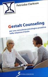 GESTALT COUNSELING Per una consulenza psicologica proattiva nella relazione d'aiuto di Petruska Clarkson