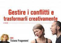 GESTIRE CONFLITTI I CONFLITTI E TRASFORMALI CREATIVAMENTE (VIDEOCORSO DIGITALE) di Tiziana Fragomeni