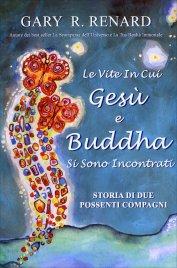 LE VITE IN CUI GESù E BUDDHA SI SONO INCONTRATI Storia di due possenti compagni di Gary R. Renard