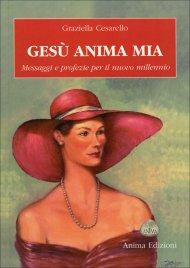 GESù ANIMA MIA Messaggi e profezie per il nuovo millennio di Graziella Cesarello