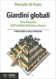 GIARDINI GLOBALI Una filosofia dell'ambiente urbano di Marcella Di Paola
