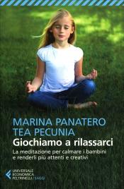 GIOCHIAMO A RILASSARCI La meditazione per calmare i bambini e renderli più attenti e creativi di Tea Pecunia, Marina Panatero
