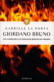 GIORDANO BRUNO Vita e avventure di un pericoloso maestro del pensiero di Gabriele La Porta