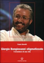 GIORGIO BONGIOVANNI STIGMATIZZATO L'avventura di una vita di Paola Giovetti
