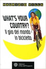 WHAT'S YOUR COUNTRY? IL GIRO DEL MONDO IN BICICLETTA di Maurizio Villa