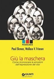 GIù LA MASCHERA Come riconoscere le emozioni dall'espressione del viso di Paul Ekman