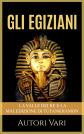 GLI EGIZIANI (EBOOK) La Valle dei Re e la maledizione di Tutankhamon