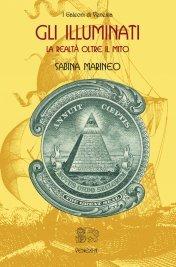 GLI ILLUMINATI (EBOOK) La realtà oltre il mito di Sabina Marineo