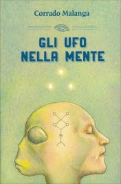 GLI UFO NELLA MENTE di Corrado Malanga