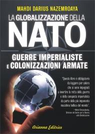 LA GLOBALIZZAZIONE DELLA NATO Guerre imperialiste e colonizzazioni armate di Mahdi Darius Nazemroaya