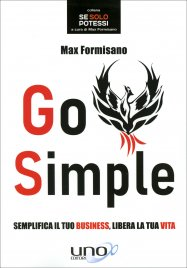 GO SIMPLE Semplifica il tuo business, libera la tua vita di Max Formisano